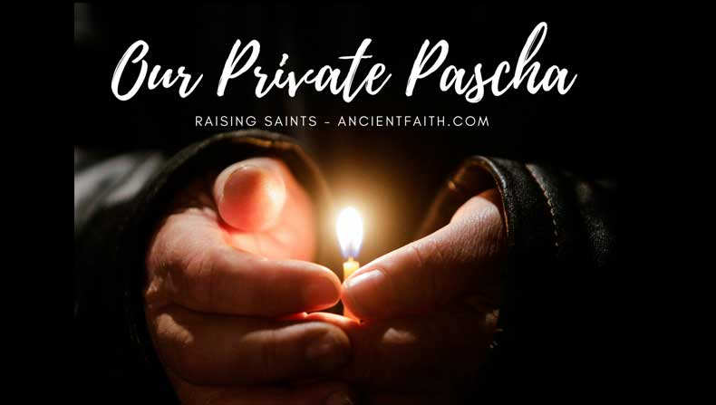 Our Private Pascha